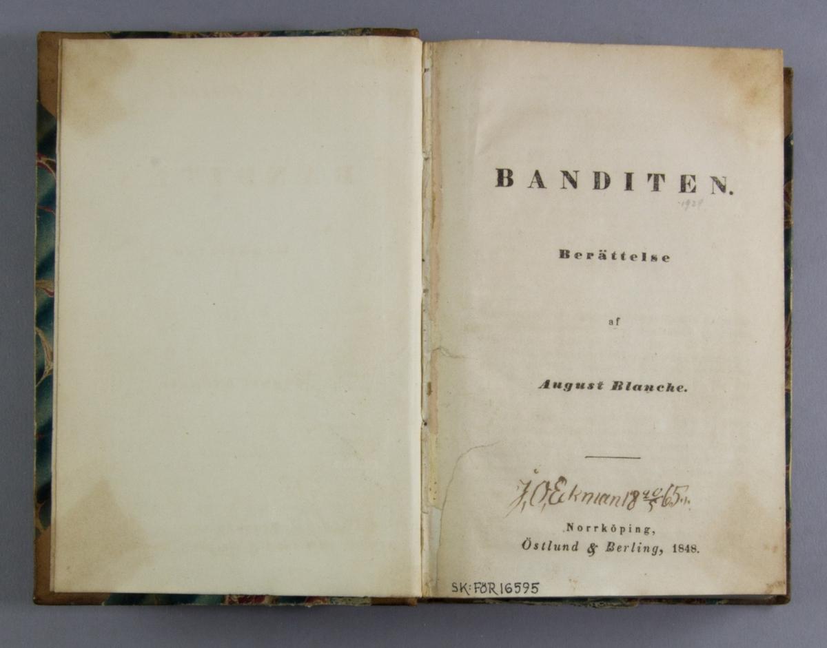 """Bok, halvfranskt band: """"Banditen"""" skriven av August Blanche och tryckt av Östlund & Berling i Norrköping 1848.  Bandet med blindpressad och guldornerad rygg, samt blåstänkta snitt. Pärmen klädd i marmorerat papper."""