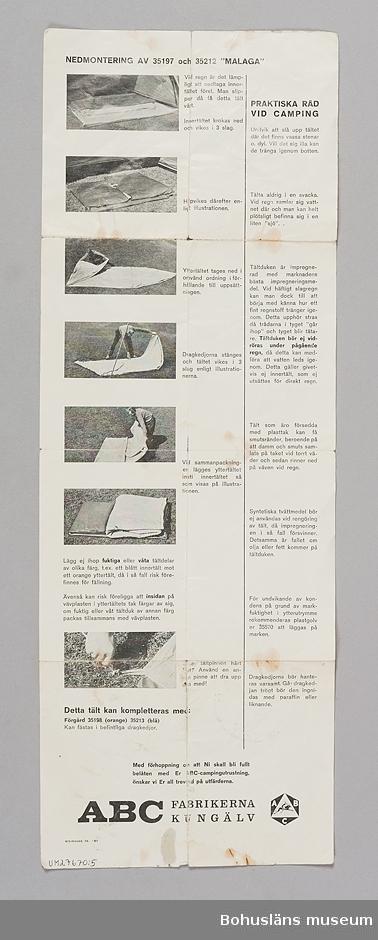 """Vägledning för uppsättning och nedmontering av tältet MALAGA, tryckt på vitt papper i sv/v med fotografier.  På ena sidan demonstrerar en man i åtta fotografier hur tältet Malaga monteras. På andra sidan visas i sex fotografier hur nedmontering går till. Vidare presenteras """"PRAKTISKA RÅD VID CAMPING"""" med olika tips; """"...undvik att slå upp tältet där det finns vassa stenar---Tälta aldrig i en svacka. Vid regn samlar sig vatten där och man kan plötsligt befinnas sig i en liten""""sjö"""".---Tältduken bör ej vidröras vi pågående regn. Med förhoppning om att Ni skall bli fullt belåten med Er ABC-campingutrustning, önskar vi Er all trevnad på utfärderna."""" Vägledningen  har ursprungligen suttit i plastfickan till stativtält UM27670:1 vartill också hör  förgård UM27670:2,  tältstänger UM27670:3 samt tältpinnar UM27670:4."""