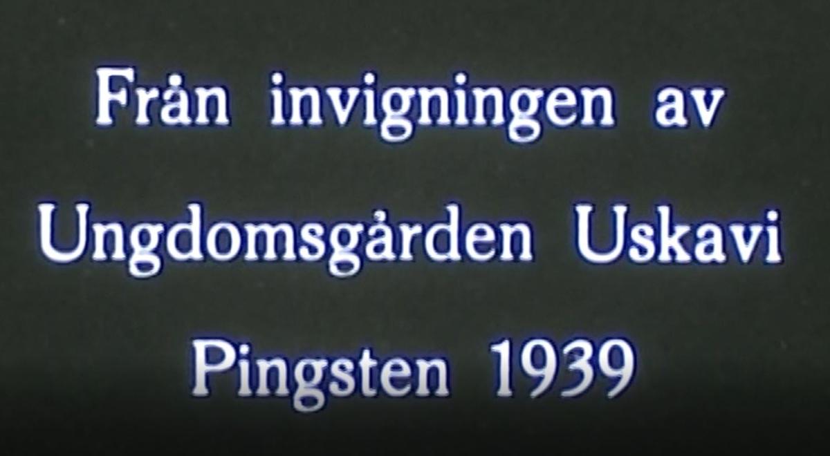 Uskavi Ungdomsgård Svenska Missionsförbundet eller Vasakyrkan i Örebro hade förvärvat ett påkostat sommarboställe nära Siggebohyttan vid sjön Usken.  Invigningen ägde rum pingsten 1939 med imponerande många deltagare.  Uskavi var ursprungligen familjen Carl Arvid Perssons sommarbostad. Carl Arvid var en välbeställd Örebroare. Han hade startat och framgångsrikt drivit skokrämsfabriken Viking.