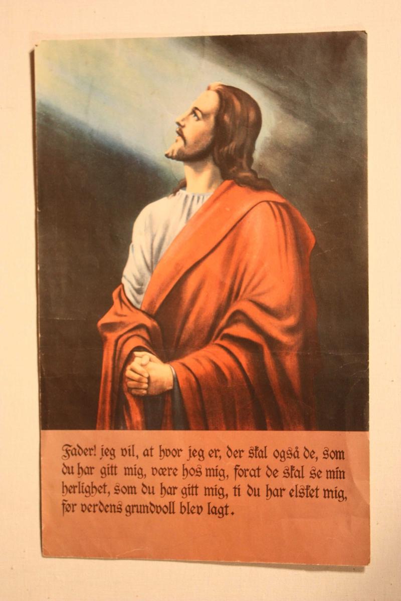 """Jesus i bøn. Under biletet er skrive bøna:  """"Fader, jeg vil, at hvor jeg er, der skal også de, som du har gitt mig, være hos mig, forat de skal se min herlighet, som du har gitt mig, ti du har elsket mig, ti du har elsket mig, før verdens grundvoll blev lagt."""