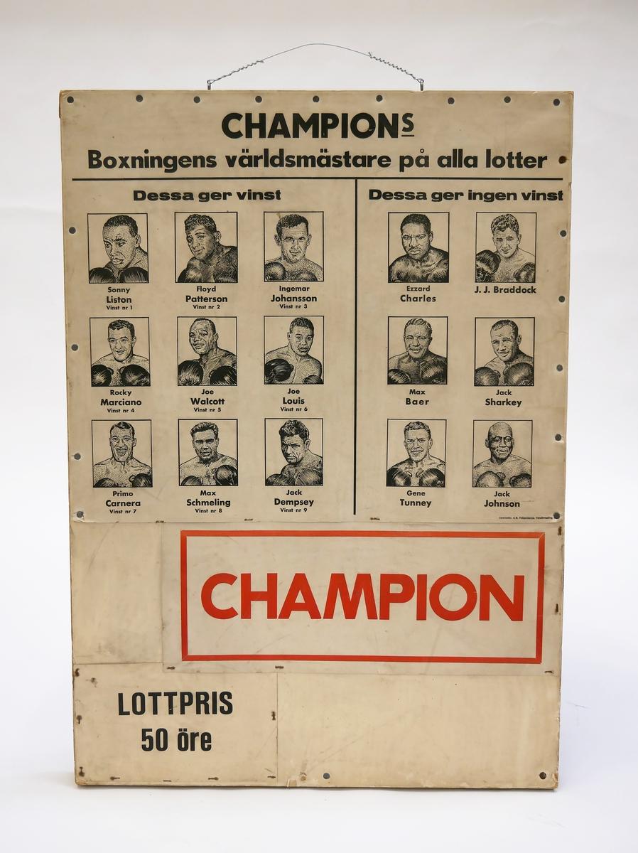 """Väggtavla av trä med rubriken """"Champions, boxningens världsmästare på alla lotter"""" samt 15 porträtt av kända boxare. Under bilderna står det """"CHAMPION"""" i rött och """"LOTTPRIS 50 öre"""" i svart. Tavlan har använts i samband med lottförsäljning på Alingsåsparken."""